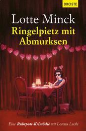 Ringelpietz mit Abmurksen - Eine Ruhrpott-Krimödie mit Loretta Luchs