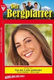 Der Bergpfarrer 375 – Heimatroman - Von der Liebe geblendet?