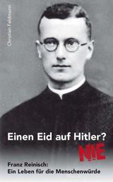 Einen Eid auf Hitler? NIE - Franz Reinisch: Ein Leben für die Menschenwürde