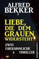 Alfred Bekker: Liebe, die dem Grauen widersteht: Zwei übersinnliche Thriller