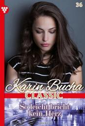 Karin Bucha Classic 36 – Liebesroman - So leicht bricht kein Herz