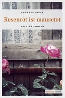 Andreas Giger: Rosenrot ist mausetot ★★★★