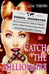 """Catch the Millionaire - Daniel Rochester - Millionenerbe """"Sweet Danny"""" sucht süße Versuchung zwecks zartschmelzender Fusion."""