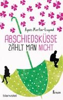 Agnès Martin-Lugand: Abschiedsküsse zählt man nicht ★★★★