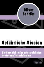 Gefährliche Mission - Die Geschichte des erfolgreichsten deutschen Terrorfahnders