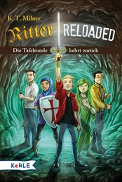 Ritter reloaded Band 1: Die Tafelrunde kehrt zurück