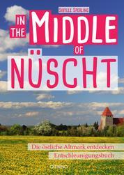 In the Middle of Nüscht - Die östliche Altmark entdecken. Entschleunigungsbuch