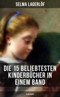 Selma Lagerlöf: Die 15 beliebtesten Kinderbücher in einem Band (Illustriert) ★★★★★