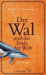 Der Wal und das Ende der Welt - Roman