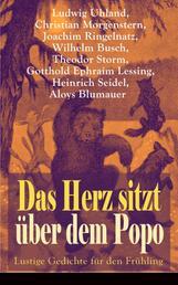 Das Herz sitzt über dem Popo: Lustige Gedichte für den Frühling - Die Affen + Schnauz und Miez + Das Nasobem + Zahnschmerz + Die Flöhe und die Läuse + Bumerang + Humor