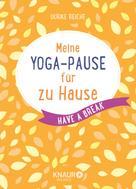 Ulrike Reiche: Meine Yoga-Pause für zu Hause ★★★