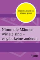 Regine Schneider: Nimm die Männer, wie sie sind – es gibt keine anderen ★★★★
