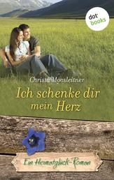 Ich schenke dir mein Herz - Ein Heimatglück-Roman - Band 16