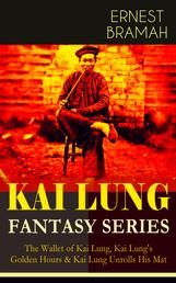 THE KAI LUNG FANTASY SERIES: The Wallet of Kai Lung, Kai Lung's Golden Hours & Kai Lung Unrolls His Mat - The Transmutation of Ling, The Story of Yung Chang, The Probation of Sen Heng, The Experiment of the Mandarin Chan Hung, The Confession of Kai Lung, The Vengeance of Tung Fel and more