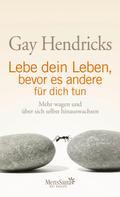 Gay Hendricks: Lebe dein Leben, bevor es andere für dich tun ★★★★