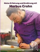 Patrick Theiß: Meine Erfahrungen und Ernährung mit Morbus Crohn