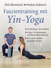Faszientraining mit Yin-Yoga - Nachhaltiger Stressabbau. Gegen Verspannungen und Rückenbeschwerden. Für einen rundum gesunden Körper. Mit einem Vorwort von Paul Grilley