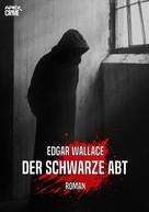 Edgar Wallace: DER SCHWARZE ABT: Edgar-Wallace-Werkausgabe, Band 4 ★★★★