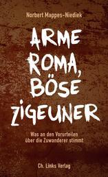 Arme Roma, böse Zigeuner - Was an den Vorurteilen über die Zuwanderer stimmt