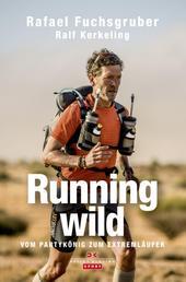 Running wild - Vom Partykönig zum Extremläufer