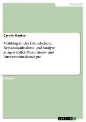 Mobbing in der Grundschule. Bestandsaufnahme und Analyse ausgewählter Präventions- und Interventionskonzepte