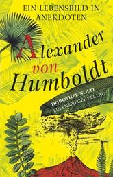 Alexander von Humboldt - Ein Lebensbild in Anekdoten