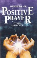 Hypatia Hasbrouck: Handbook of Positive Prayer
