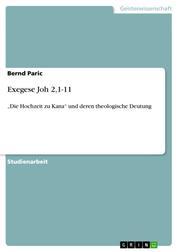 """Exegese Joh 2,1-11 - """"Die Hochzeit zu Kana"""" und deren theologische Deutung"""