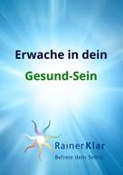 Rainer Klar: Erwache in dein Gesund-Sein