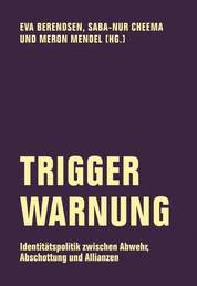 Trigger Warnung - Identitätspolitik zwischen Abwehr, Abschottung und Allianzen