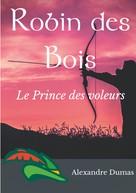 Alexandre Dumas: Robin des Bois, le Prince des voleurs (texte intégral)