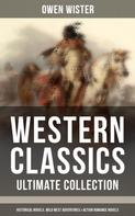 Owen Wister: Western Classics - Ultimate Collection: Historical Novels, Adventures & Action Romance Novels