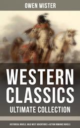 Western Classics - Ultimate Collection: Historical Novels, Adventures & Action Romance Novels - Including the First Cowboy Novel Set in the Wild West