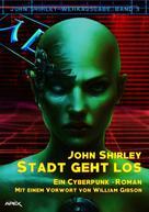 John Shirley: STADT GEHT LOS: John Shirley-Werkausgabe, Band 3