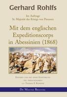 Gerhard Rohlfs: Gerhard Rohlfs - Mit dem englischen Expeditionscorps in Abessinien (1868)