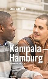 Kampala – Hamburg - Roman einer Flucht