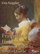 Utta Keppler: Franziska von Hohenheim - Die tapfere Frau an der Seite Carl Eugens