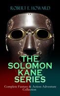 Robert E. Howard: THE SOLOMON KANE SERIES – Complete Fantasy & Action-Adventure Collection