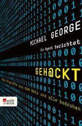Geh@ckt - Wie Angriffe aus dem Netz uns alle bedrohen: Ein Agent berichtet