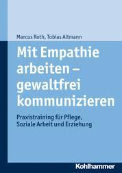 Mit Empathie arbeiten - gewaltfrei kommunizieren - Praxistraining für Pflege, Soziale Arbeit und Erziehung