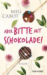 Aber bitte mit Schokolade! - Roman