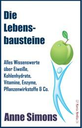 Die Lebensbausteine - Alles Wissenswerte über Eiweiße, Kohlenhydrate, Vitamine, Enzyme, Pflanzenwirkstoffe & Co.