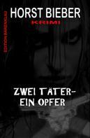 Horst Bieber: Zwei Täter - ein Opfer: Krimi