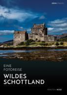 Karsten Rose: Wildes Schottland. Eine Fotoreise ★★★★