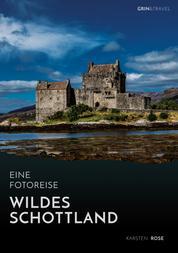Wildes Schottland. Eine Fotoreise