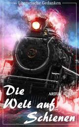 Die Welt auf Schienen (Artur Fürst) - mit den originalen Illustrationen - (Literarische Gedanken Edition)