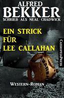 Alfred Bekker: Neal Chadwick Western - Ein Strick für Lee Callahan ★★★