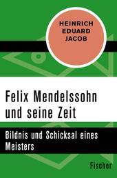 Felix Mendelssohn und seine Zeit - Bildnis und Schicksal eines Meisters