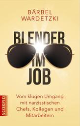 Blender im Job - Vom klugen Umgang mit narzisstischen Chefs, Kollegen und Mitarbeitern