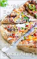 Swan Aung: Three Famous Mexican Pizza Recipes